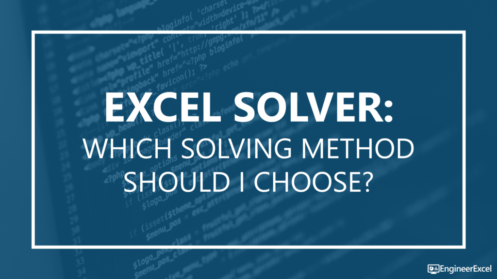 Excel Solver: Which Solving Method Should I Choose? | EngineerExcel