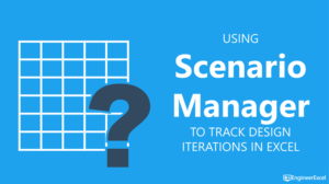 Using Scenario Manager to Track Design Iterations in Excel